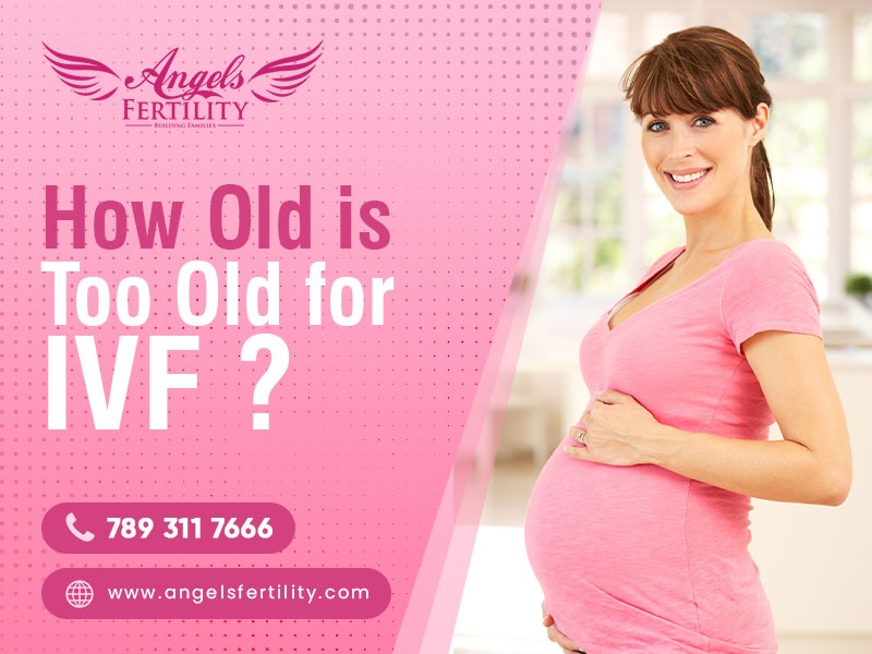 How old is too old for IVF ?